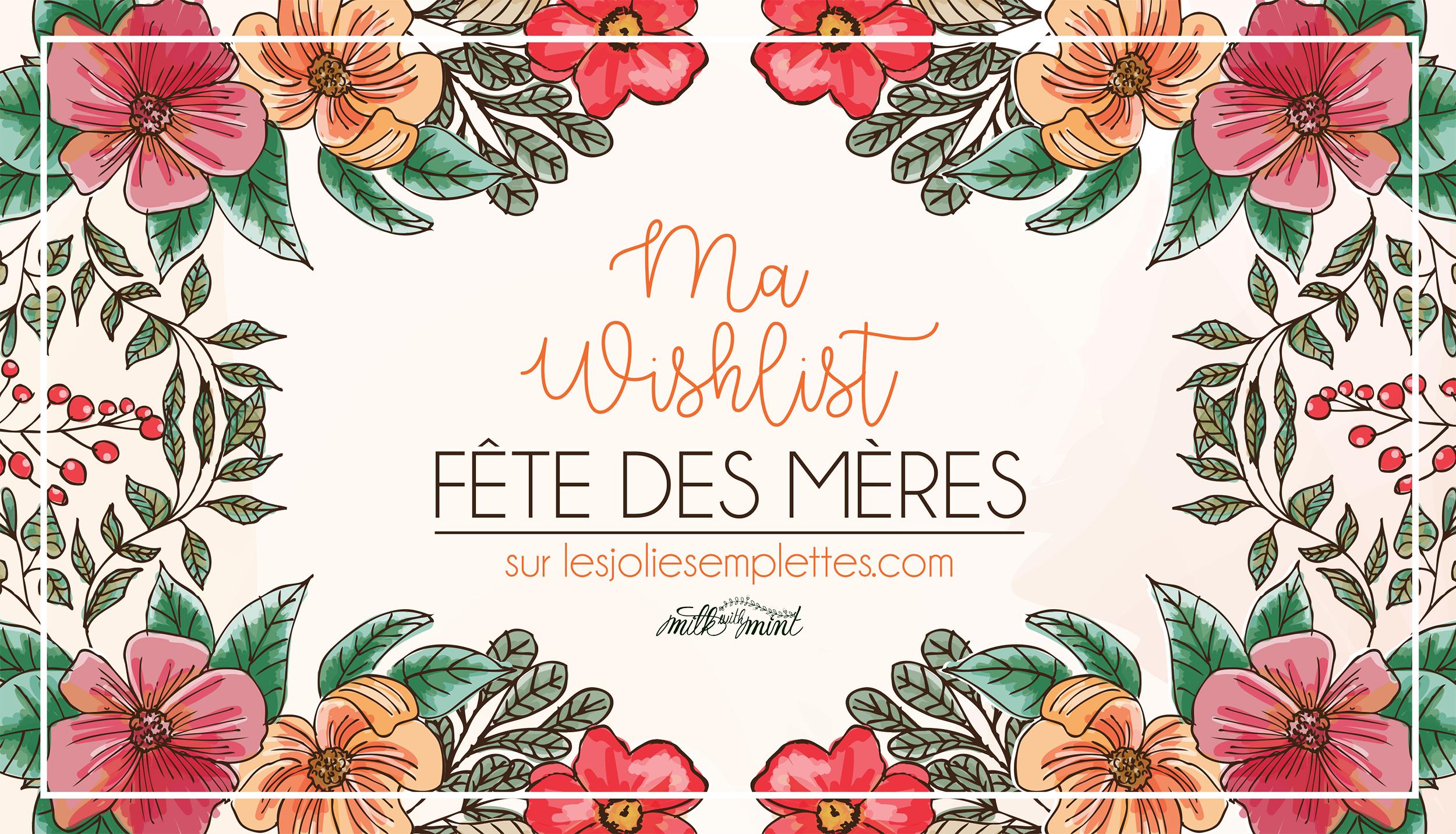 Whishlist f te des m res concours milk with mint - Fete des meres 2017 ...